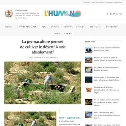 La permaculture permet de cultiver le désert! A voir absolument!
