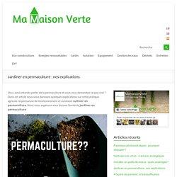 Jardiner en permaculture : explications - mamaisonverte.fr