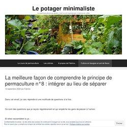 La meilleure façon de comprendre le principe de permaculture n°8 : intégrer au lieu de séparer - Le potager minimaliste