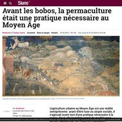 Avant les bobos, la permaculture était une pratique nécessaire au Moyen Âge