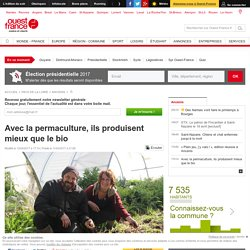 OUEST FRANCE 12/04/17 Avec la permaculture, ils produisent mieux que le bio