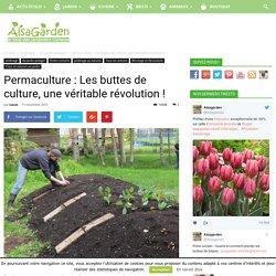 Permaculture : Les buttes de culture, une véritable révolution !