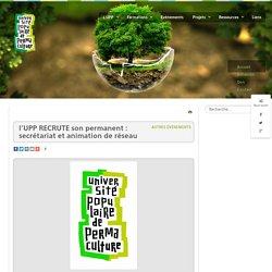 Université populaire de permaculture - l'UPP RECRUTE son permanent : secrétariat et animation de réseau