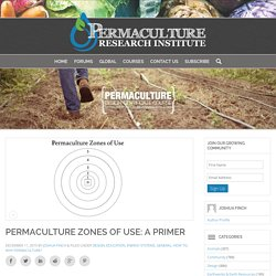 Permaculture Zones of Use: A Primer