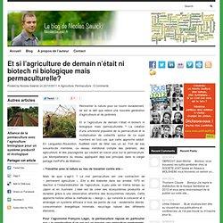 Et si l'agriculture de demain n'était ni biotech ni biologique mais permaculturelle?
