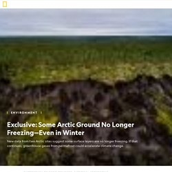 Permafrost May Thaw Far Faster Than Expected and Accelerate Climate Change