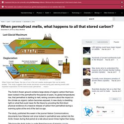 When permafrost melts, what happens to all that stored carbon?