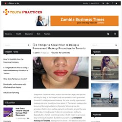 6 Things to Know Prior to Doing a Permanent Makeup Procedure in Toronto - Youth Practices