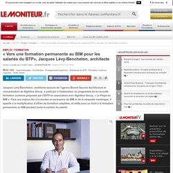 « Vers une formation permanente au BIM pour les salariés du BTP», Jacques Lévy-Bencheton, architecte - 08/11/16