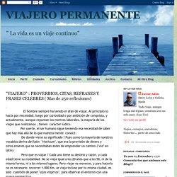 """""""VIAJERO"""" : PROVERBIOS, CITAS, REFRANES Y FRASES CELEBRES ( Mas de 250 reflexiones)"""