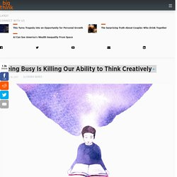 Being Busy Permanently Reduces Your Capacity to Think Deeply and Creatively