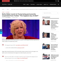 """Bette Midler reacts to Trump being permanently suspended from Twitter """"The happiest day of 2021"""""""