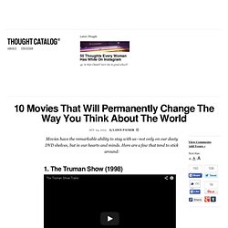 10 Movies That Will Permanently Change The Way You Think About The World