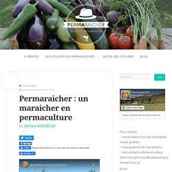 Permaraicher : un maraicher en permaculture - Permaraicher : maraicher en permaculture