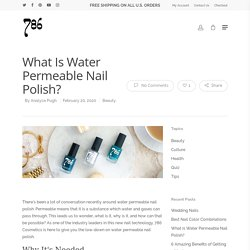What is Water Permeable Nail Polish? - Blog - 786 Cosmetics