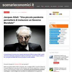 """Jacques Attali: """"Una piccola pandemia permetterà di instaurare un Governo Mondiale!"""""""