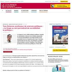 Yves Sintomer, professeur de sciences politiques: «Le tirage ausort permettrait derecrédibiliser lapolitique». Martine Kis. Le Courrier des Maires et des élus locaux.