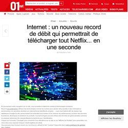 Internet : un nouveau record de débit qui permettrait de télécharger tout Netflix... en une seconde