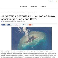 Le permis de forage de l'Ile Juan de Nova accordé par Ségolène Royal