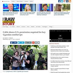 Cable shows U.S. permission required for key Ugandan combat ops