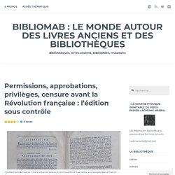 Permissions, approbations, privilèges, censure avant la Révolution française : l'édition sous contrôle