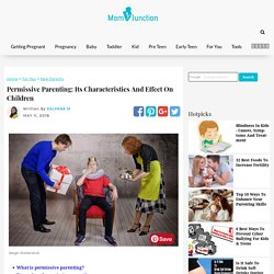 Permissive Parenting: Its Characteristics And Effect On Children