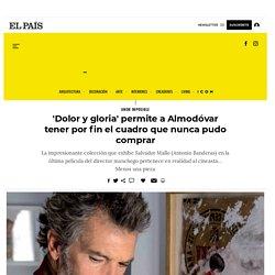 'Dolor y gloria' permite a Almodóvar tener por fin el cuadro que nunca pudo comprar
