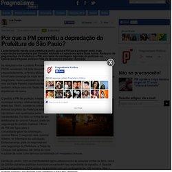 Por que a PM permitiu a depredação da Prefeitura de São Paulo?