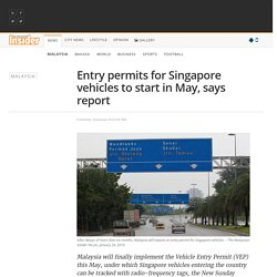 Entry permits for Singapore vehicles to start in May, says report