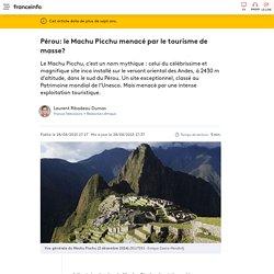 Pérou: le Machu Picchu menacé par le tourisme de masse?