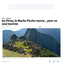 Au Pérou, le Machu Picchu rouvre... pour un seul touriste