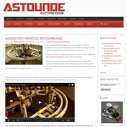 World's First Perpetual Motion Machine? | ASTOUNDE.com