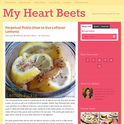Perpetual Pickle (How to Use Leftover Lemons) - My Heart Beets