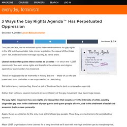 3 Ways the Gay Rights Agenda™ Has Perpetuated Oppression