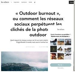 """""""Outdoor burnout"""", ou comment les réseaux sociaux perpétuent les clichés de la photographie outdoor"""