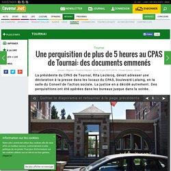 Une perquisition de plus de 5 heures au CPAS de Tournai: des documents emmenés