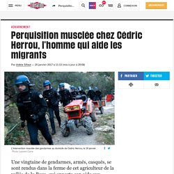 (7) Perquisition musclée chez Cédric Herrou, l'homme qui aide les migrants