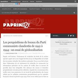 Les perquisitions de locaux du Parti communiste clandestin de 1941 à 1944 : un essai de géolocalisation – PAPRIK@2F
