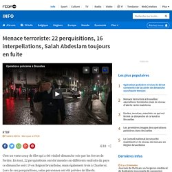Menace terroriste: 22 perquisitions, 16 interpellations, Salah Abdeslam toujours en fuite