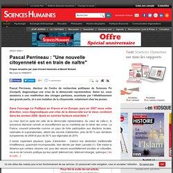 """Pascal Perrineau : """"Une nouvelle citoyenneté est en train de s'inventer"""" - Propos recueillis par Jean-Vincent Holeindre et Benoît Richard, article"""