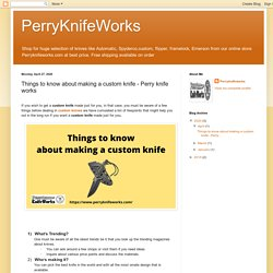 PerryKnifeWorks: Things to know about making a custom knife - Perry knife works