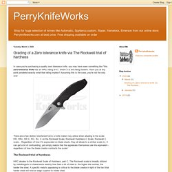 PerryKnifeWorks: Grading of a Zero tolerance knife via The Rockwell trial of hardness