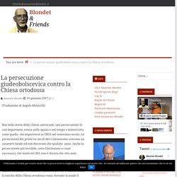 La persecuzione giudeobolscevica contro la Chiesa ortodossa - Blondet & Friends