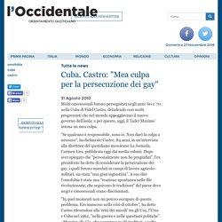 """Cuba. Castro: """"Mea culpa per la persecuzione dei gay"""""""