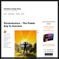 Perseverance - The Power Key to Success - Positive-Living-Now