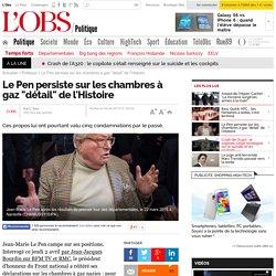 """Le Pen persiste sur les chambres à gaz """"détail"""" de l'Histoire"""