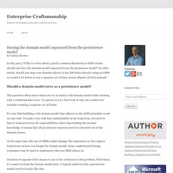 Having the domain model separated from the persistence model - Enterprise Craftsmanship