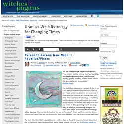 Person to Person: New Moon in Aquarius/Pisces - Urania's Well at paganSquare