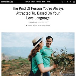 The Kind Of Person You're Always Attracted To, Based On Your Love Language