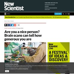 Are you a nice person? Brain scans can tell how generous you are